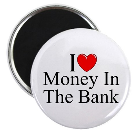 """I Love (Heart) Money In The Bank"" Magnet"