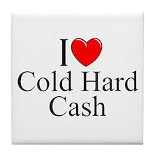 """I Love (Heart) Cold Hard Cash"" Tile Coaster"