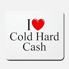 """I Love (Heart) Cold Hard Cash"" Mousepad"