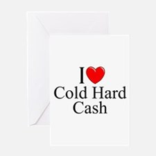 """I Love (Heart) Cold Hard Cash"" Greeting Card"
