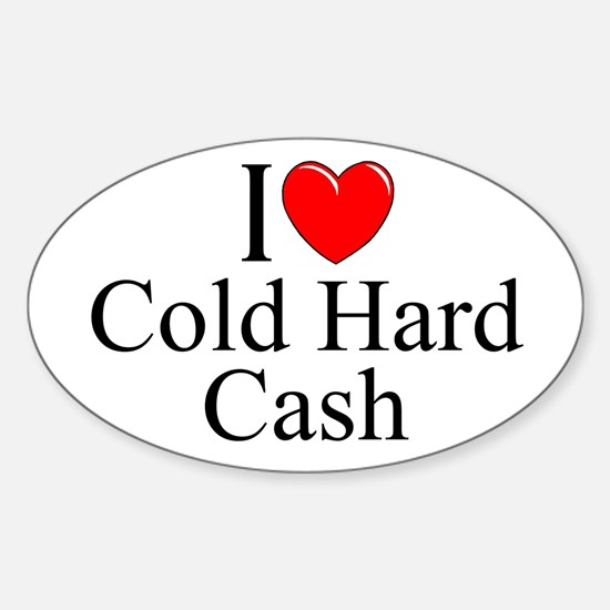 """I Love (Heart) Cold Hard Cash"" Oval Decal"