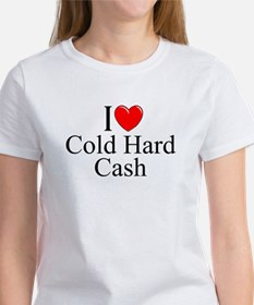 """I Love (Heart) Cold Hard Cash"" Women's T-Shirt"