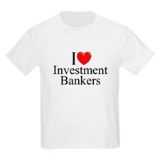 """""""I Love (Heart) Investment Bankers"""" T-Shirt"""