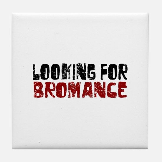 Looking for Bromance Tile Coaster