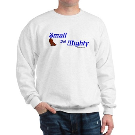 Petite women are Small, But Mighty! Sweatshirt