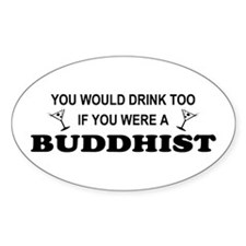 Buddhist You'd Drink Too Oval Decal