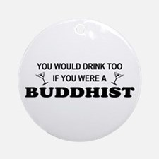 Buddhist You'd Drink Too Ornament (Round)
