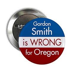 Gordon Smith is Wrong for Oregon button