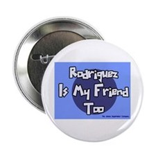 Rodriguez is my Friend Too Sc Button