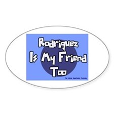 Rodriguez is my Friend Too Sc Oval Decal