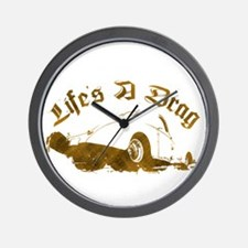 Life's A Drag Wall Clock