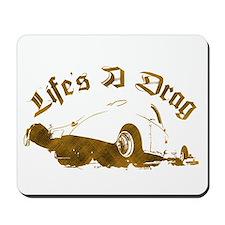 Life's A Drag Mousepad
