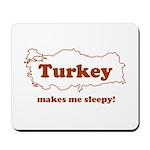 Turkey Makes Me Sleepy! Mousepad