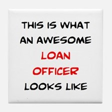 awesome loan officer Tile Coaster