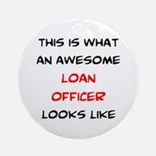 awesome loan officer Round Ornament