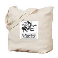So Many Beads, So Little Time Tote Bag