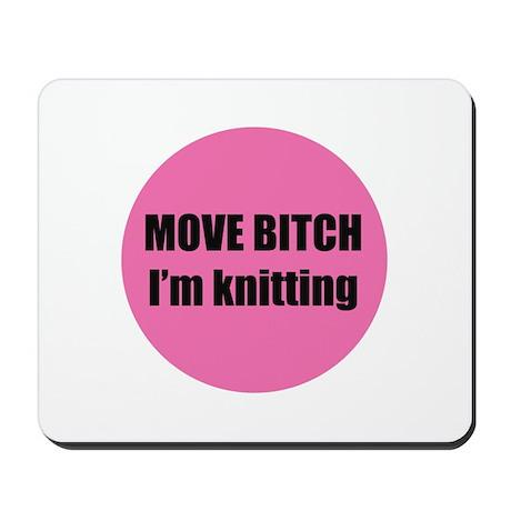 Move Bitch I'm Knitting Mousepad