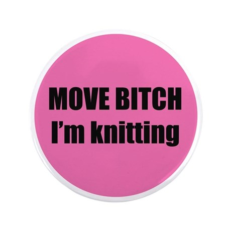 "Move Bitch I'm Knitting 3.5"" Button (100 pack)"