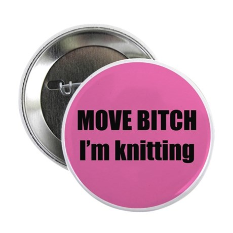 "Move Bitch I'm Knitting 2.25"" Button (10 pack)"