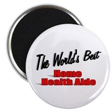 """""""The World's Best Home Health Aide"""" Magnet"""