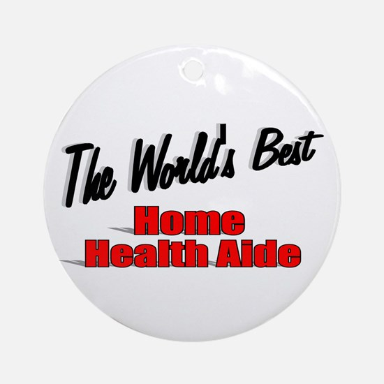 """""""The World's Best Home Health Aide"""" Ornament (Roun"""