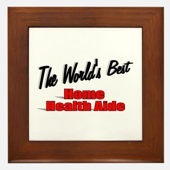"""The World's Best Home Health Aide"" Framed Tile"