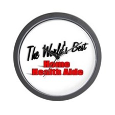 """""""The World's Best Home Health Aide"""" Wall Clock"""