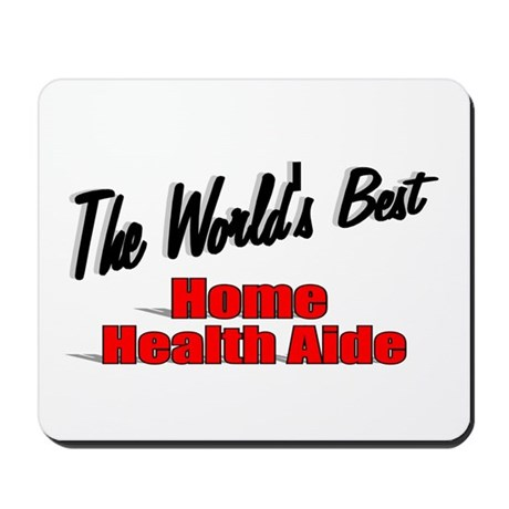 """""""The World's Best Home Health Aide"""" Mousepad"""