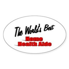 """""""The World's Best Home Health Aide"""" Oval Decal"""