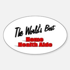 """The World's Best Home Health Aide"" Oval Decal"