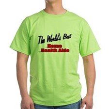 """The World's Best Home Health Aide"" T-Shirt"
