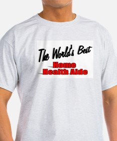 """""""The World's Best Home Health Aide"""" T-Shirt"""