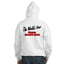 """""""The World's Best Home Health Aide"""" Hoodie"""