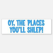 Oy The Places You'll Shlep! Bumper Bumper Bumper Sticker