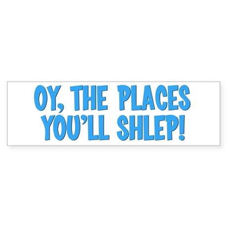Oy The Places You'll Shlep! Bumper Sticker