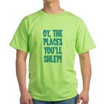 Oy The Places You'll Shlep! Green T-Shirt