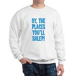 Oy The Places You'll Shlep! Sweatshirt