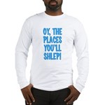 Oy The Places You'll Shlep! Long Sleeve T-Shirt