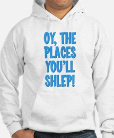 Oy The Places You'll Shlep! Hoodie
