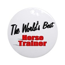 """""""The World's Best Horse Trainer"""" Ornament (Round)"""