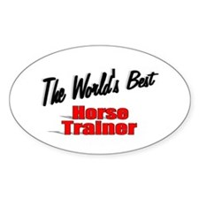 """""""The World's Best Horse Trainer"""" Oval Decal"""