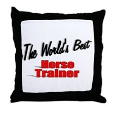 """The World's Best Horse Trainer"" Throw Pillow"