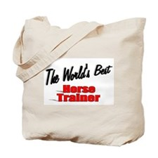 """""""The World's Best Horse Trainer"""" Tote Bag"""