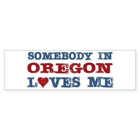 Somebody in Oregon Loves Me Bumper Sticker