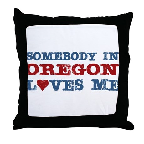 Somebody in Oregon Loves Me Throw Pillow