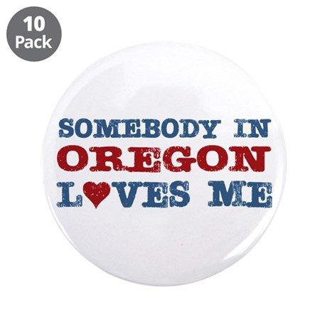"Somebody in Oregon Loves Me 3.5"" Button (10 pack)"