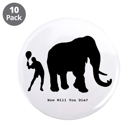 """How will you die? 3.5"""" Button (10 pack)"""