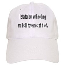 I started out with nothing... Baseball Cap