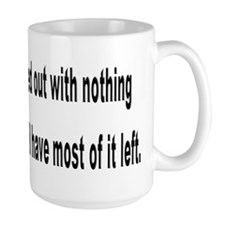 I started out with nothing... Mug