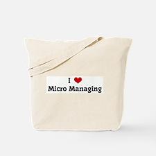 I Love Micro Managing Tote Bag
